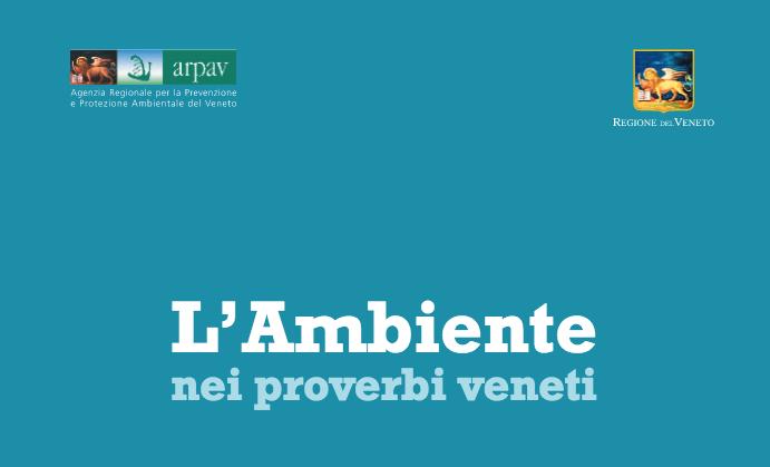 L'ARPAV sensibilizza alla tutela del territorio e della natura con una pubblicazione che raccoglie antichi proverbi