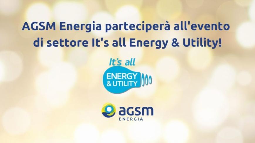 Le best practice e le strategie innovative di AGSM Energia saranno presentate all'evento IT'S ALL ENERGY & UTILITY