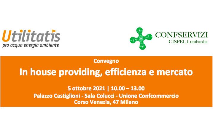 """Fondazione Utilitatis e Confservizi CISPEL Lombardia propongono il convegno """"In house providing, efficienza e mercato"""""""